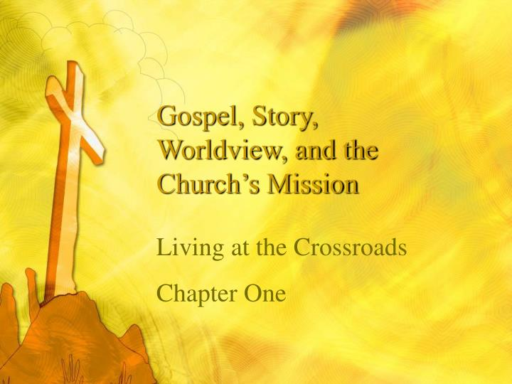 gospel story worldview and the church s mission