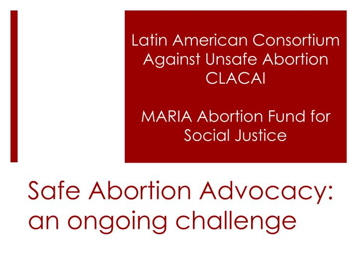 safe abortion advocacy an ongoing challenge n.