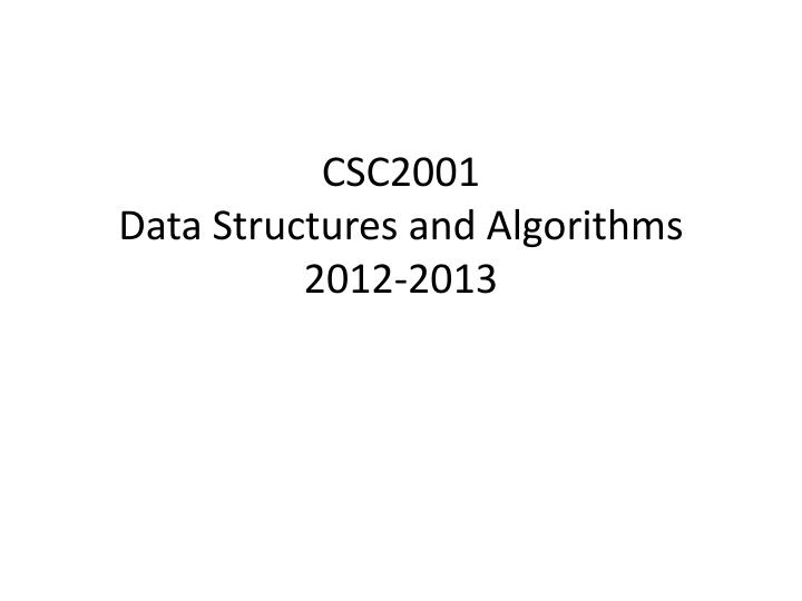 Csc2001 data structures and algorithms 2012 2013