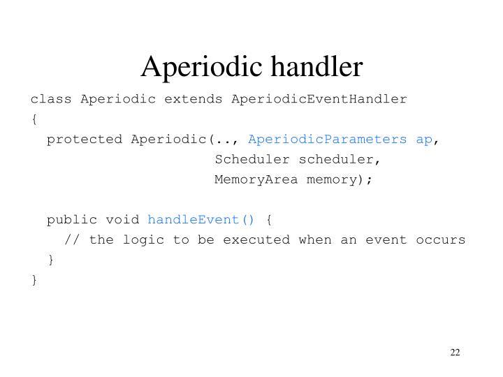 Aperiodic handler