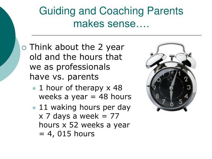 Guiding and Coaching Parents makes sense….