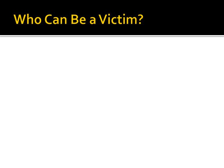 Who Can Be a Victim?