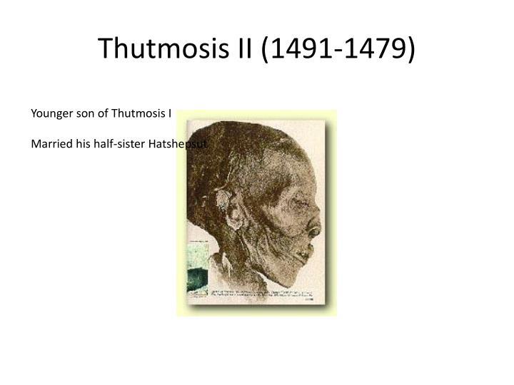 Thutmosis II (1491-1479)