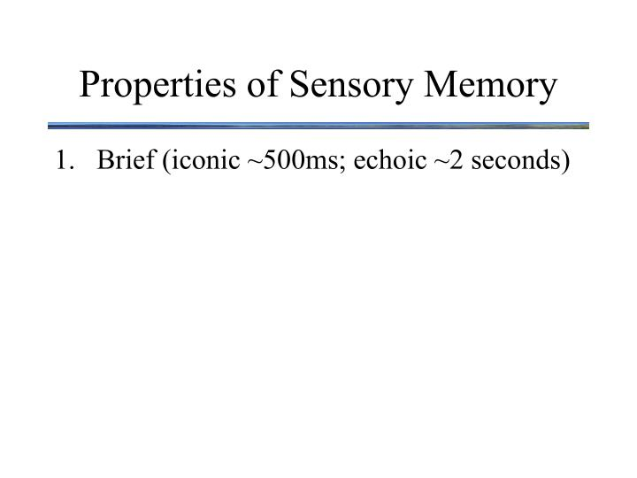 Properties of Sensory Memory