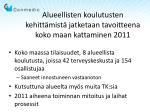 alueellisten koulutusten kehitt mist jatketaan tavoitteena koko maan kattaminen 2011