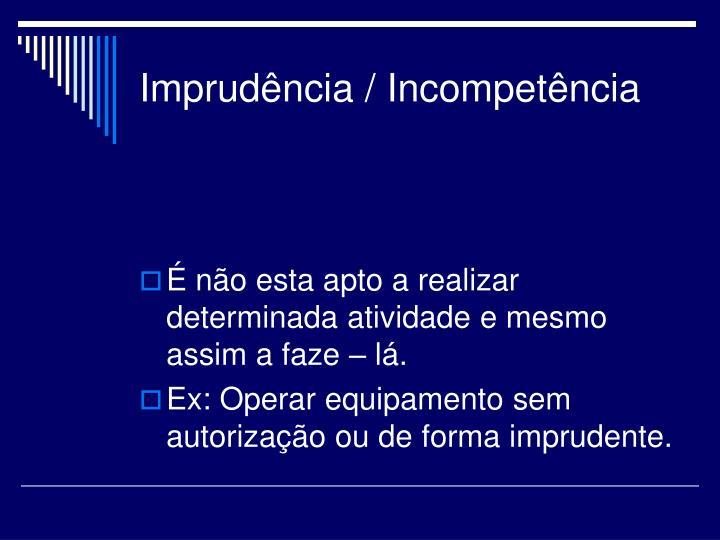 Imprudência / Incompetência