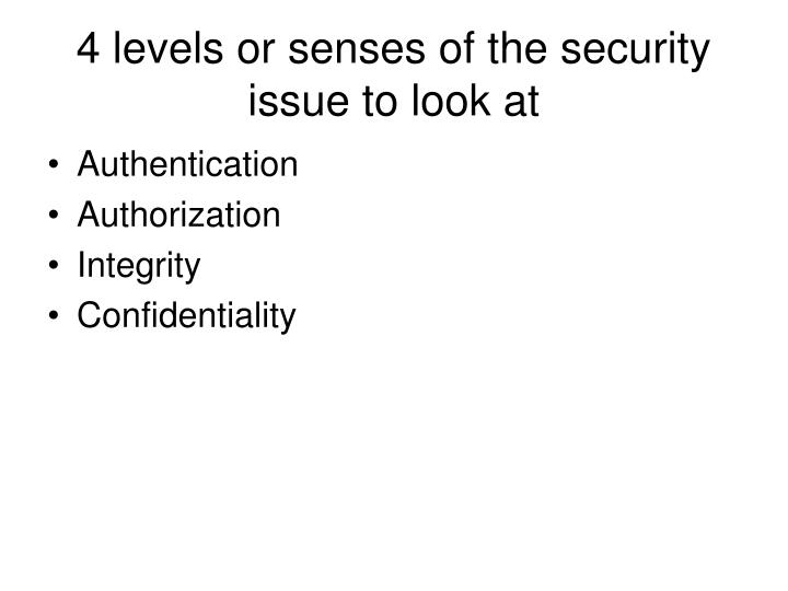 4 levels or senses of the security issue to look at