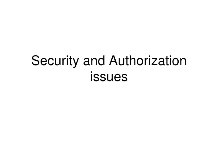 Security and authorization issues