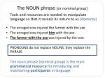 the noun phrase or nominal group