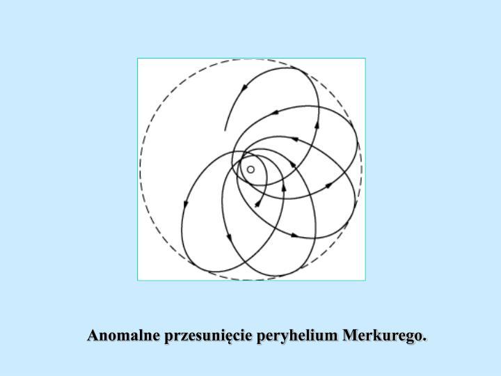 Anomalne przesunięcie peryhelium Merkurego.