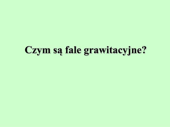 Czym są fale grawitacyjne?