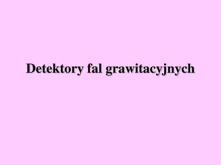 Detektory fal grawitacyjnych