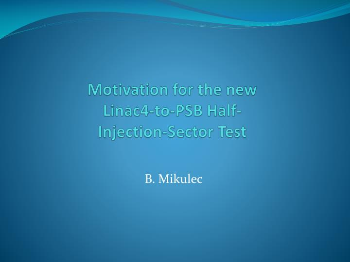 Motivation for the new linac4 to psb half injection sector test