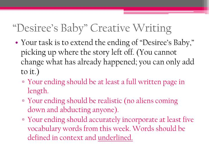 desiree baby essay topics Topics in paper desiree white people  the social ideology in the story  desiree's baby was powerful and dangerous and held no escape for any  character.