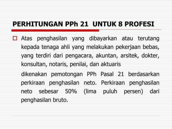 PERHITUNGAN PPh 21  UNTUK 8 PROFESI