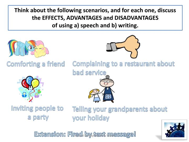 Think about the following scenarios, and for each one, discuss the EFFECTS, ADVANTAGES and DISADVANTAGES