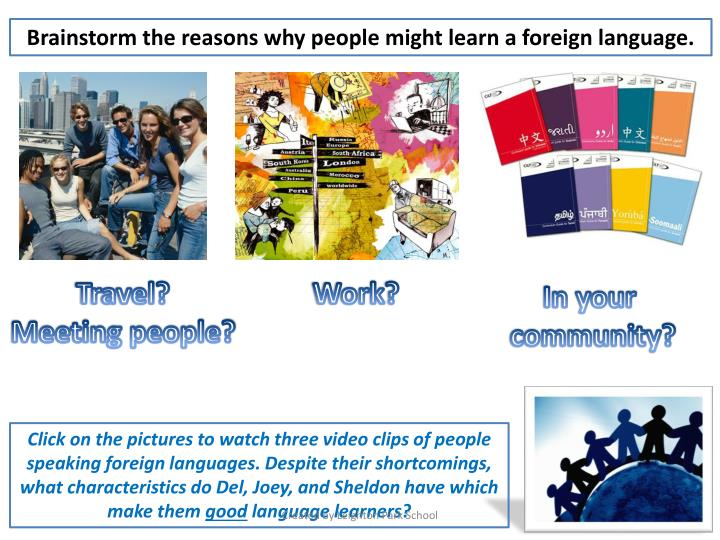 Brainstorm the reasons why people might learn a foreign language.