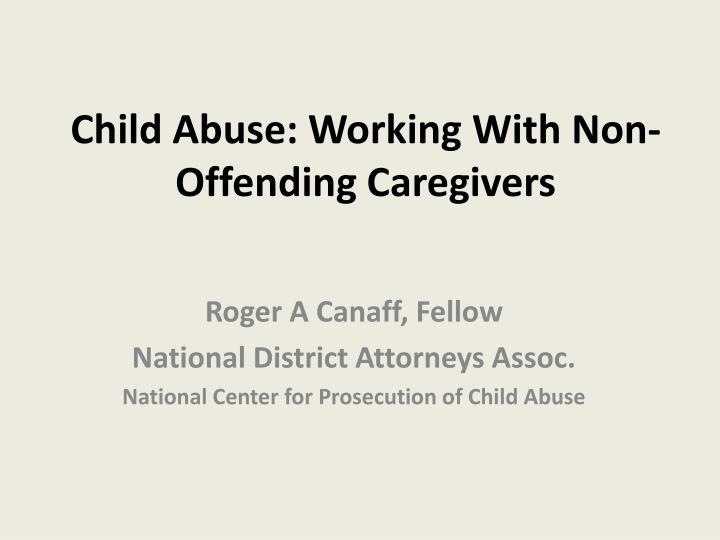 child abuse working with non offending caregivers n.