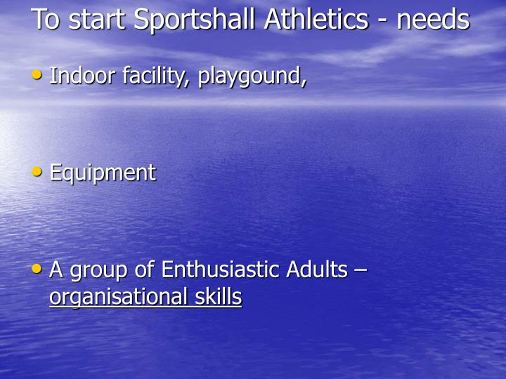 To start Sportshall Athletics - needs