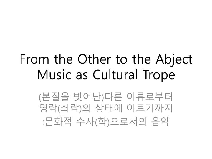 from the other to the abject music as cultural trope n.