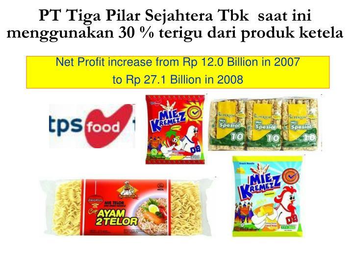 PT Tiga Pilar Sejahtera Tbk  saat ini menggunakan 30 % terigu dari produk ketela
