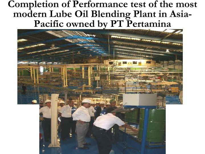 Completion of Performance test of the most modern Lube Oil Blending Plant in Asia-Pacific owned by PT Pertamina