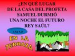 en qu lugar de la casa del profeta samuel durmi una noche el futuro rey sa l