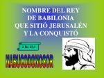 nombre del rey de babilonia que siti jerusal n y la conquist