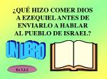 qu hizo comer dios a ezequiel antes de enviarlo a hablar al pueblo de israel