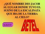 qu nombre dio jacob al lugar donde tuvo el sue o de la escalinata que iba de la tierra al cielo