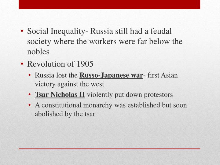 Social Inequality- Russia still had a feudal society where the workers were far below the nobles