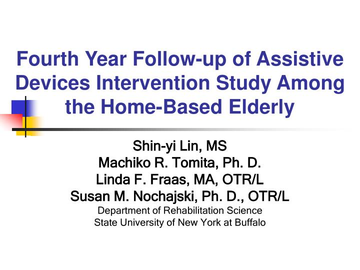 fourth year follow up of assistive devices intervention study among the home based elderly n.