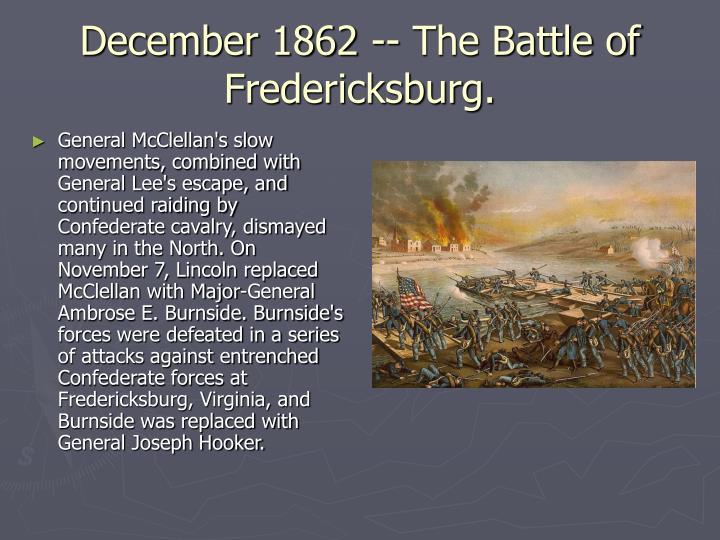 December 1862 -- The Battle of Fredericksburg.