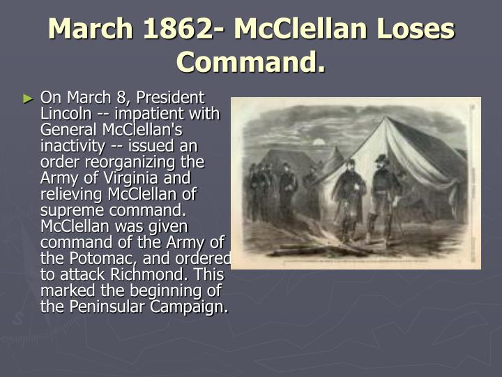 March 1862- McClellan Loses Command.