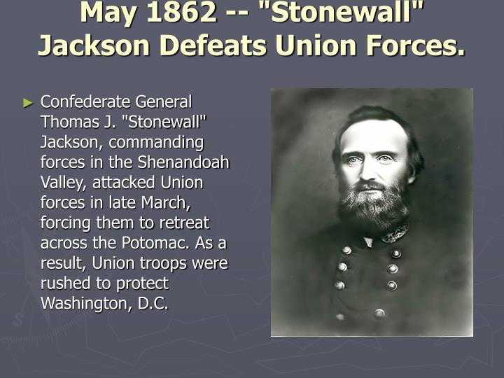 """May 1862 -- """"Stonewall"""" Jackson Defeats Union Forces."""