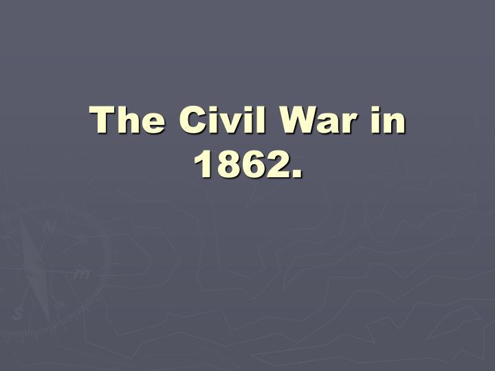The Civil War in 1862.