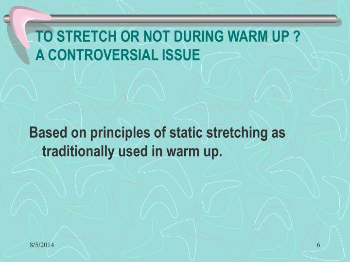 TO STRETCH OR NOT DURING WARM UP ?