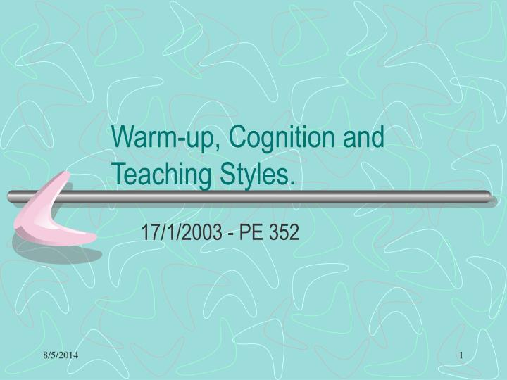 Warm up cognition and teaching styles