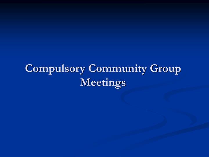 Compulsory Community Group Meetings