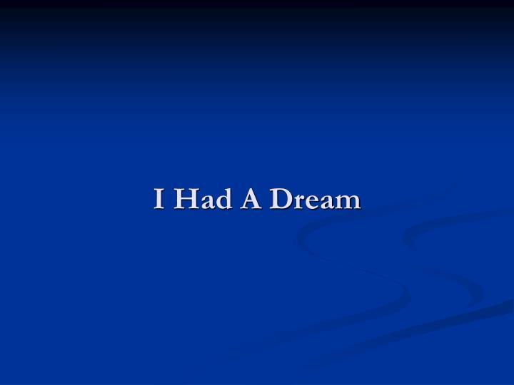 I had a dream