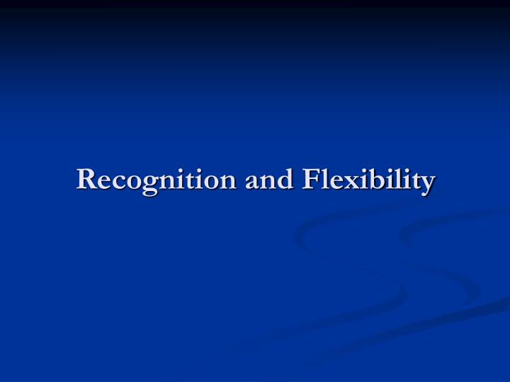 Recognition and Flexibility