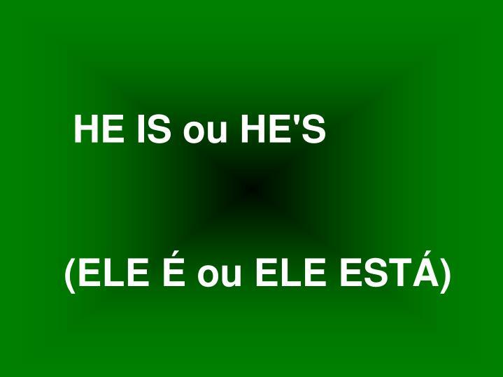 HE IS ou HE'S