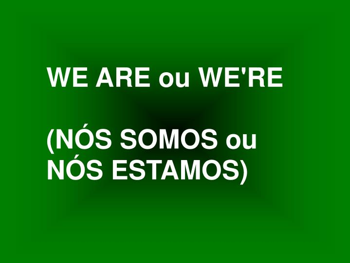 WE ARE ou WE'RE