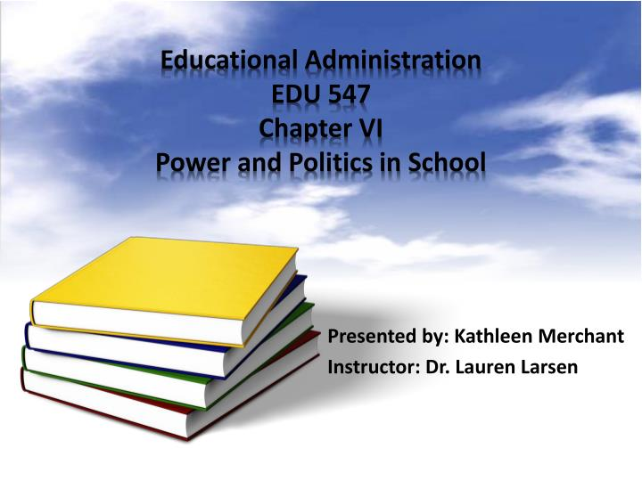 educational administration edu 547 chapter vi power and politics in school n.