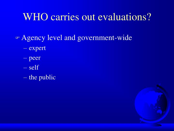 WHO carries out evaluations?