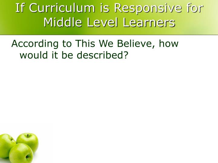 If curriculum is responsive for middle level learners