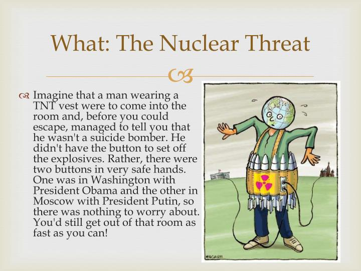 What: The Nuclear Threat