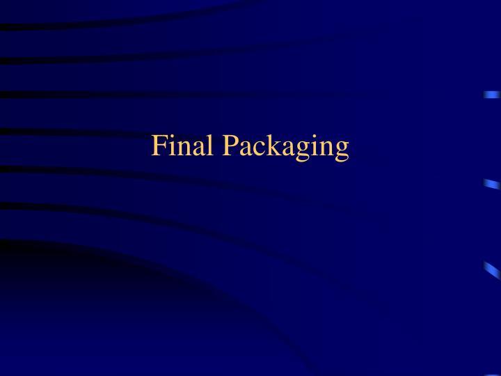 Final Packaging
