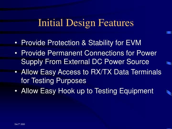 Initial Design Features