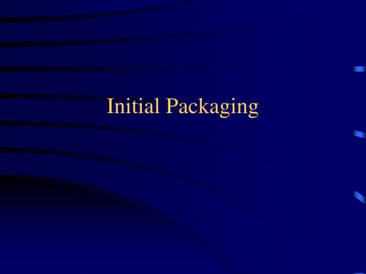 Initial Packaging